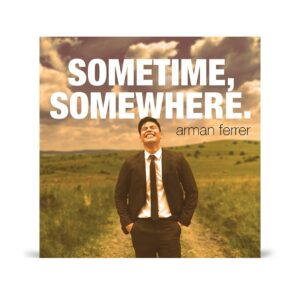 Sometime, Somewhere (Arman Ferrer)